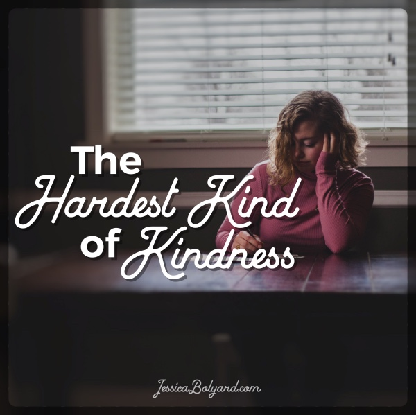The Hardest Kind of Kindness