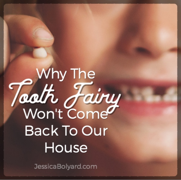 Why The Tooth Fairy Won't Come Back To Our House