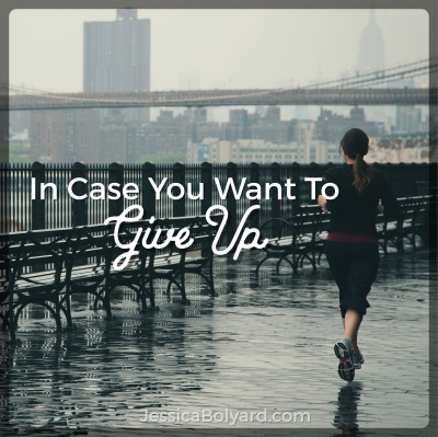 In Case You Want To Give Up