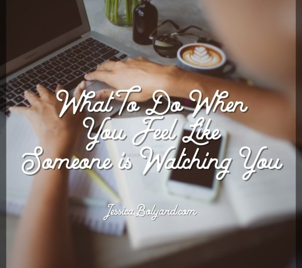 What To Do When You Feel Like Someone is Watching You