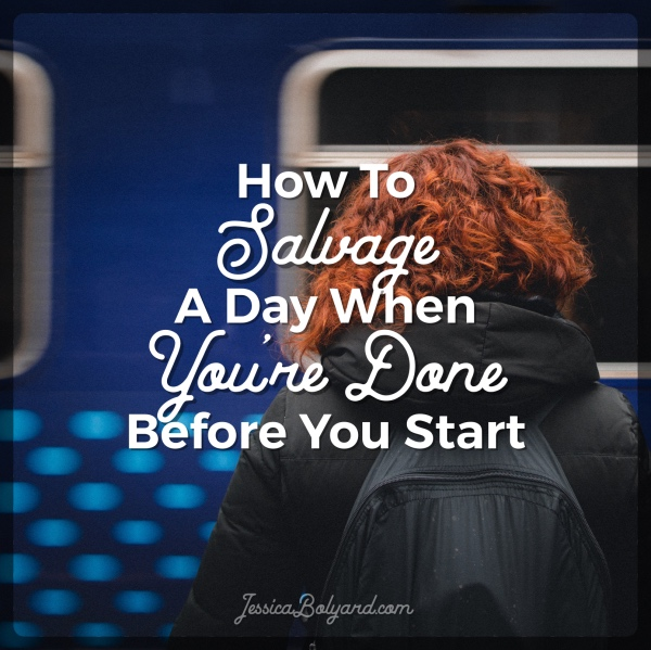 How To Salvage A Day When You're Done Before You Start