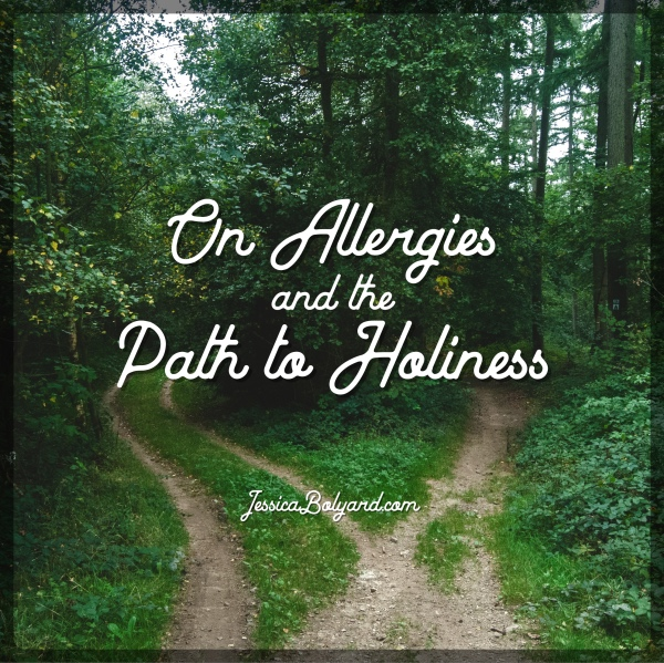 On Allergies and the Path to Holiness