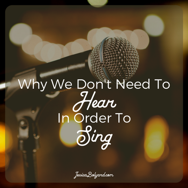 Why We Don't Need To Hear In Order To Sing