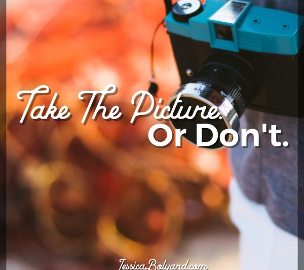 Take The Picture. Or Don't. || A Letter To The Mamas