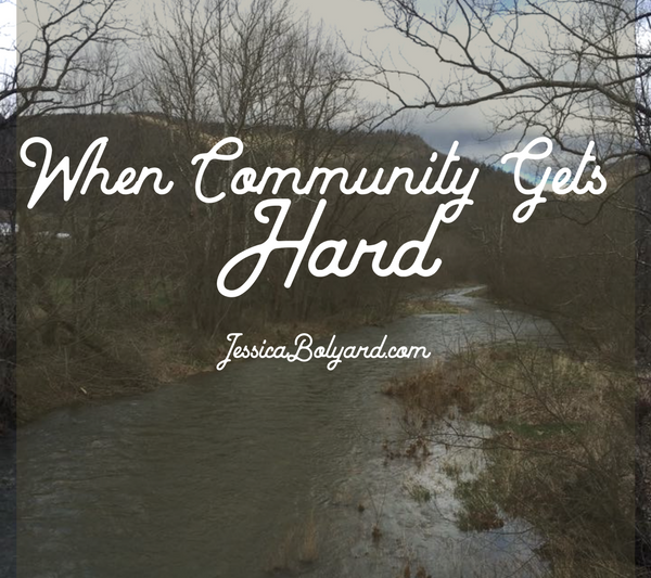 When Community Gets Hard (Because It Will)